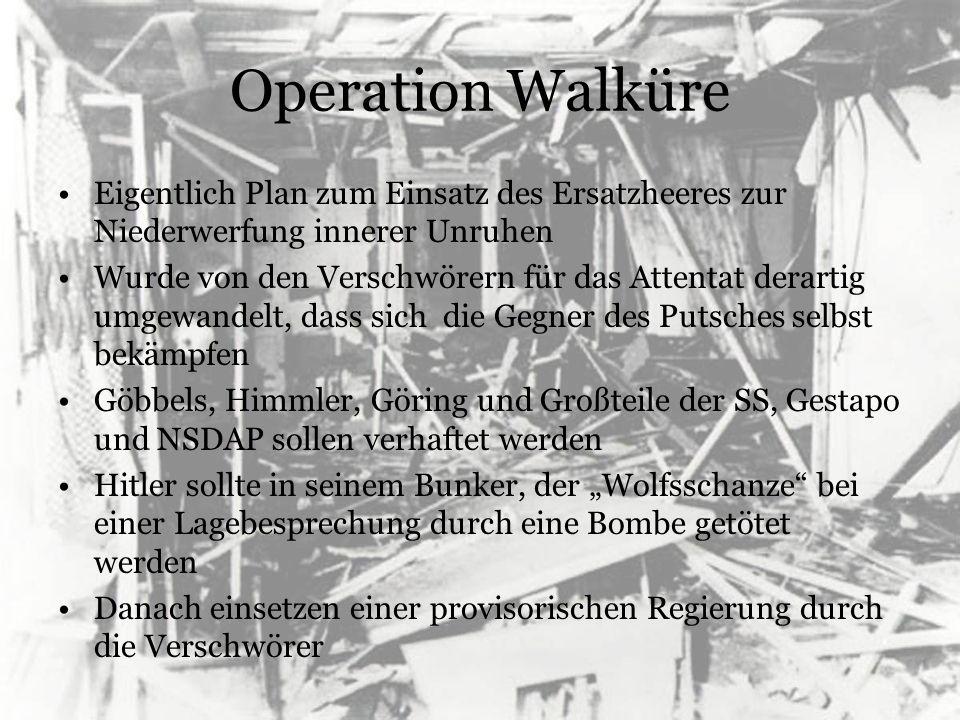 Operation Walküre Eigentlich Plan zum Einsatz des Ersatzheeres zur Niederwerfung innerer Unruhen.