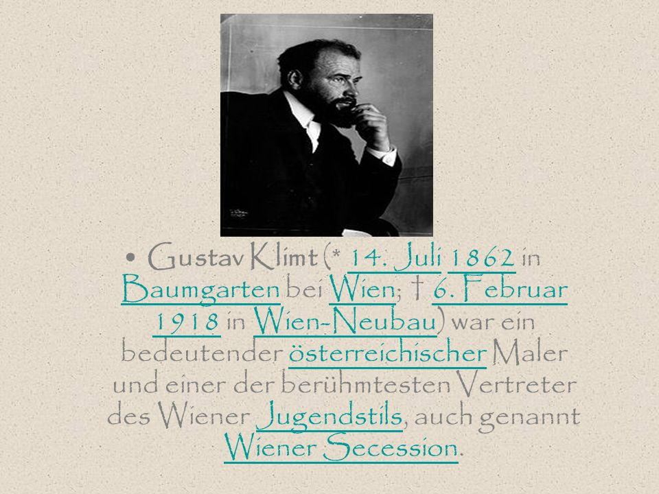 Gustav Klimt (. 14. Juli 1862 in Baumgarten bei Wien; † 6