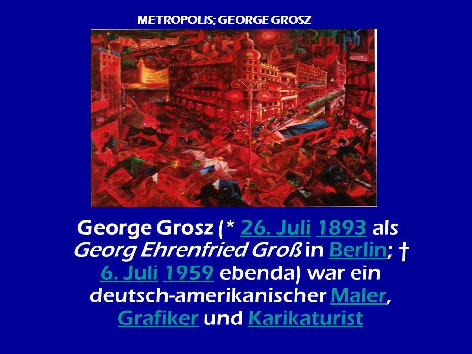 METROPOLIS; GEORGE GROSZ