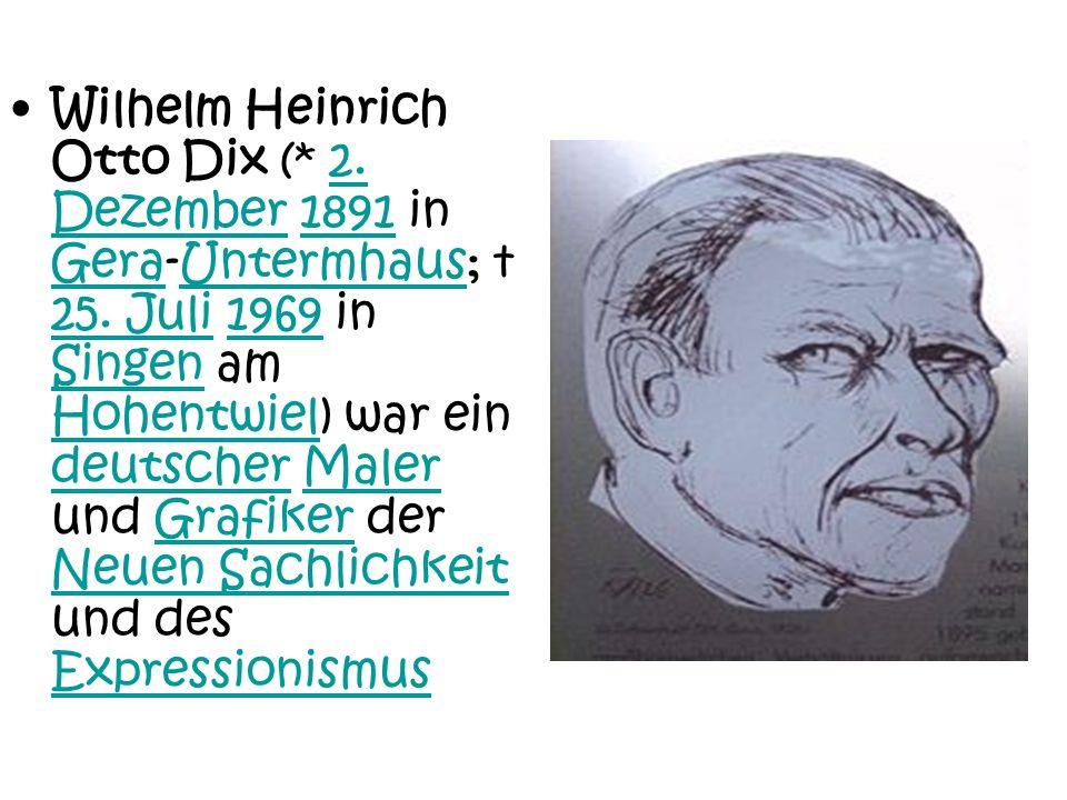 Wilhelm Heinrich Otto Dix (. 2. Dezember 1891 in Gera-Untermhaus; † 25