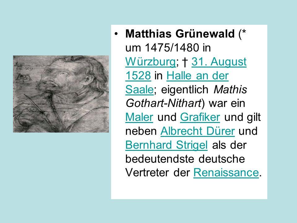 Matthias Grünewald (. um 1475/1480 in Würzburg; † 31