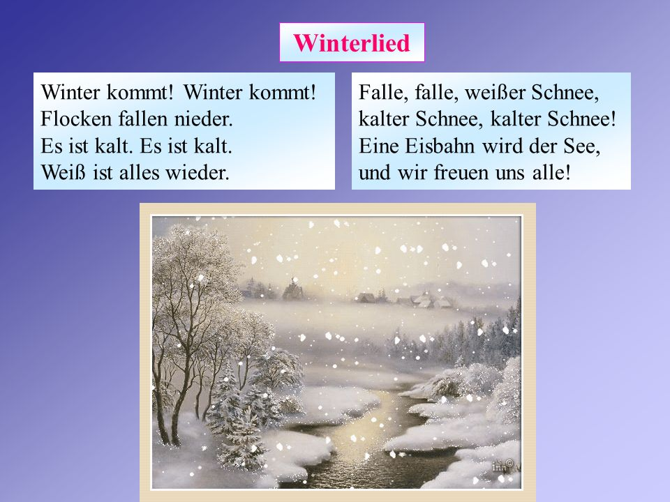 Winterlied Winter kommt! Winter kommt! Flocken fallen nieder. Es ist kalt. Es ist kalt. Weiß ist alles wieder.