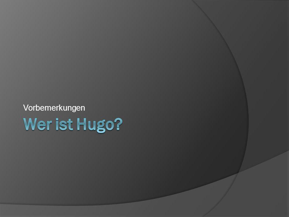 Vorbemerkungen Wer ist Hugo