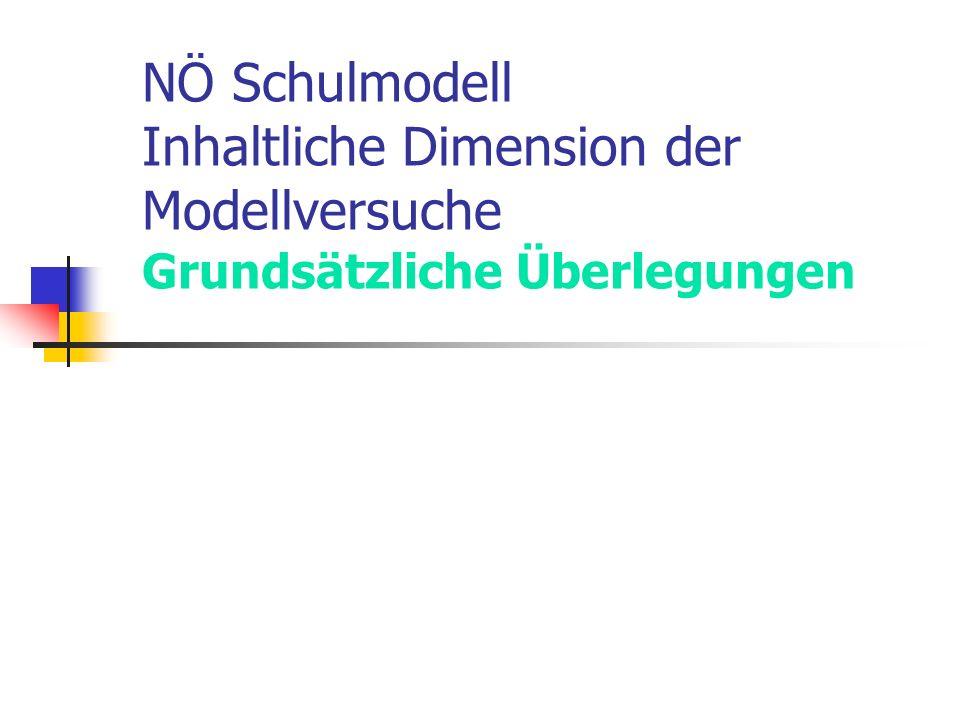 NÖ Schulmodell Inhaltliche Dimension der Modellversuche Grundsätzliche Überlegungen