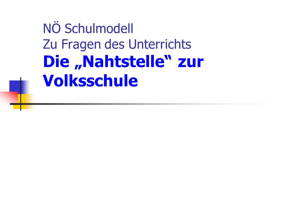 """NÖ Schulmodell Zu Fragen des Unterrichts Die """"Nahtstelle zur Volksschule"""
