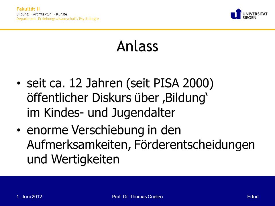 Anlass seit ca. 12 Jahren (seit PISA 2000) öffentlicher Diskurs über 'Bildung' im Kindes- und Jugendalter.