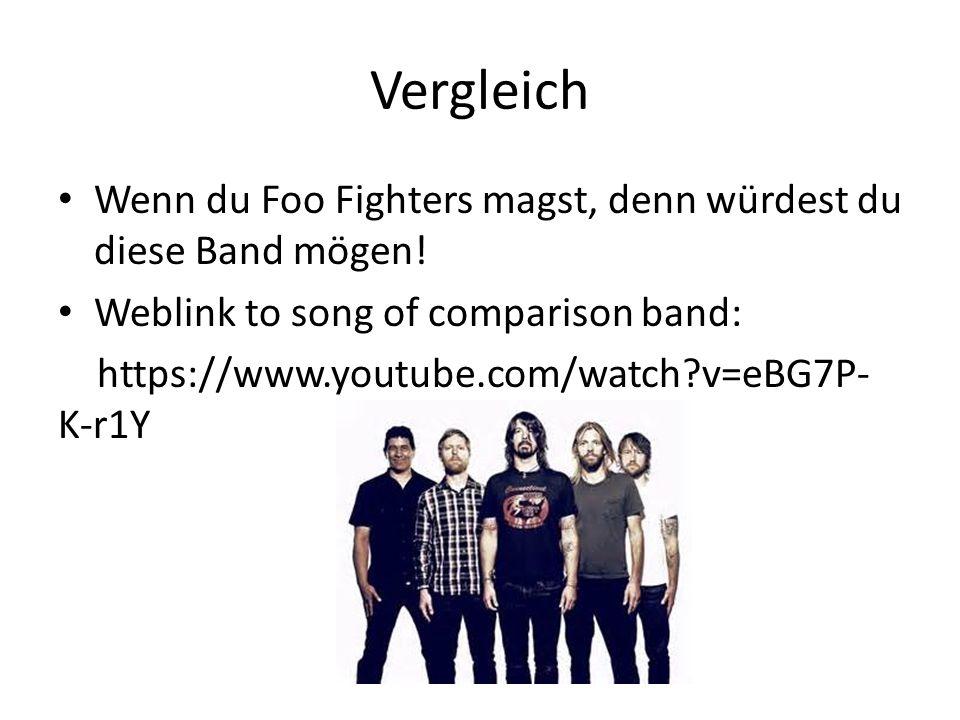 Vergleich Wenn du Foo Fighters magst, denn würdest du diese Band mögen! Weblink to song of comparison band:
