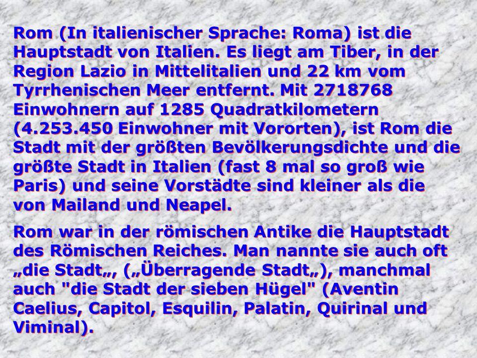 Rom (In italienischer Sprache: Roma) ist die Hauptstadt von Italien