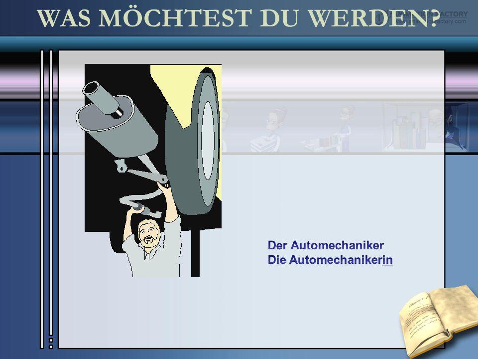 WAS MÖCHTEST DU WERDEN Der Automechaniker Die Automechanikerin