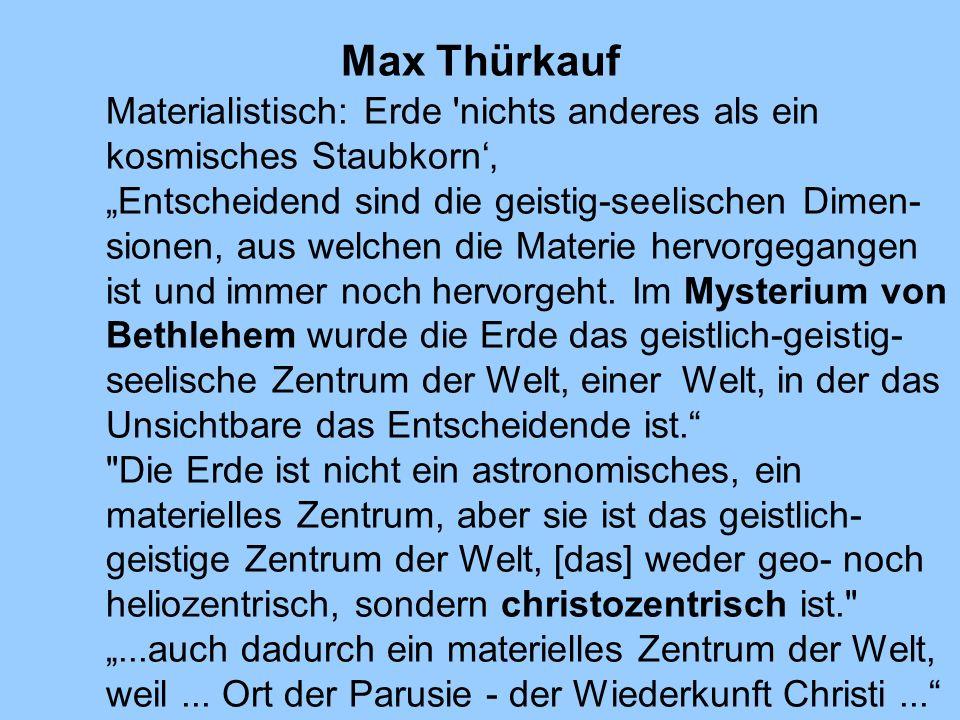 """Max Thürkauf Materialistisch: Erde nichts anderes als ein kosmisches Staubkorn'' """"Entscheidend sind die geistig-seelischen Dimen-"""