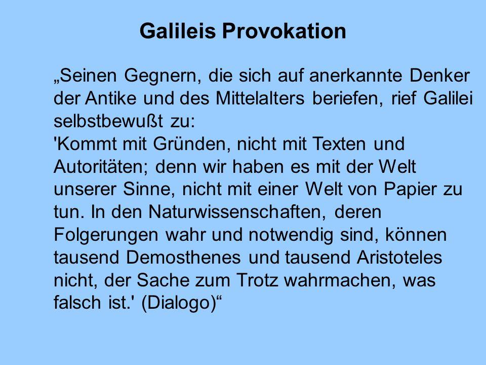 """Galileis Provokation """"Seinen Gegnern, die sich auf anerkannte Denker der Antike und des Mittelalters beriefen, rief Galilei selbstbewußt zu:"""