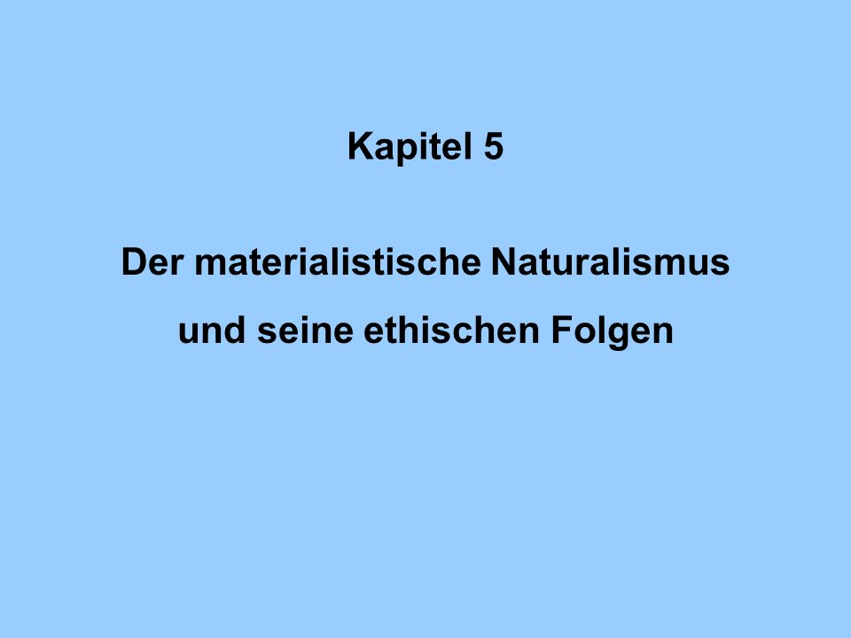 Der materialistische Naturalismus und seine ethischen Folgen
