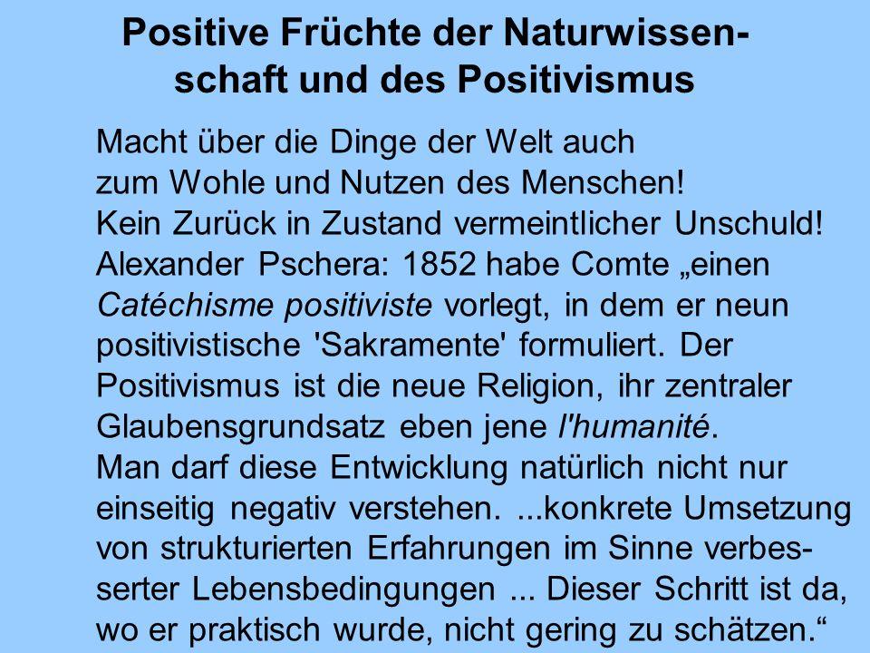 Positive Früchte der Naturwissen-schaft und des Positivismus
