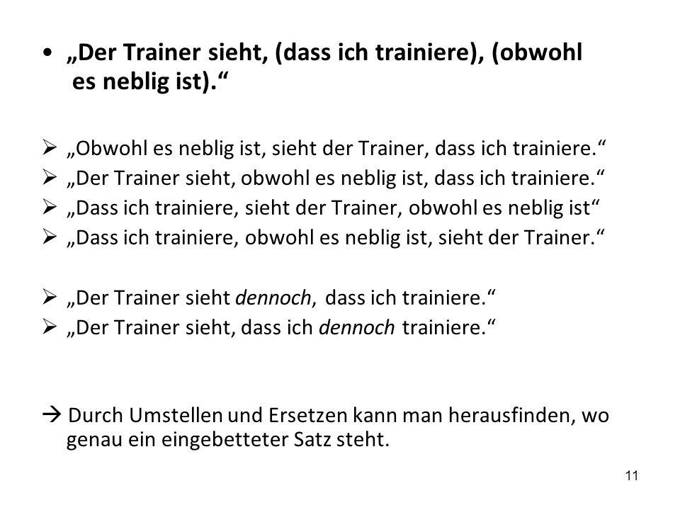 """""""Der Trainer sieht, (dass ich trainiere), (obwohl es neblig ist)."""