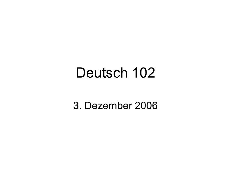 Deutsch 102 3. Dezember 2006