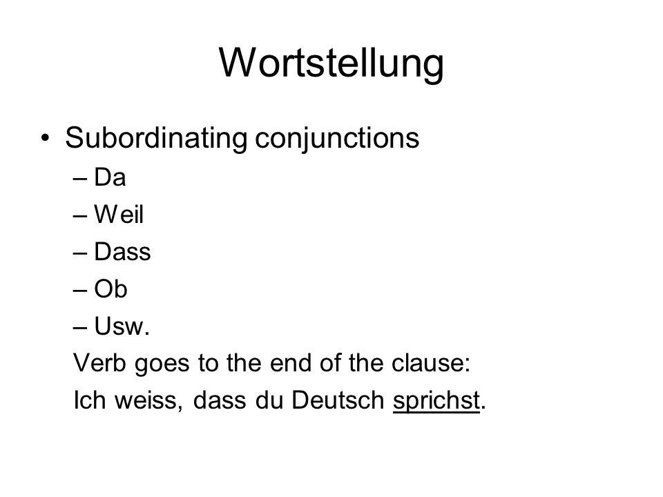 Wortstellung Subordinating conjunctions Da Weil Dass Ob Usw.