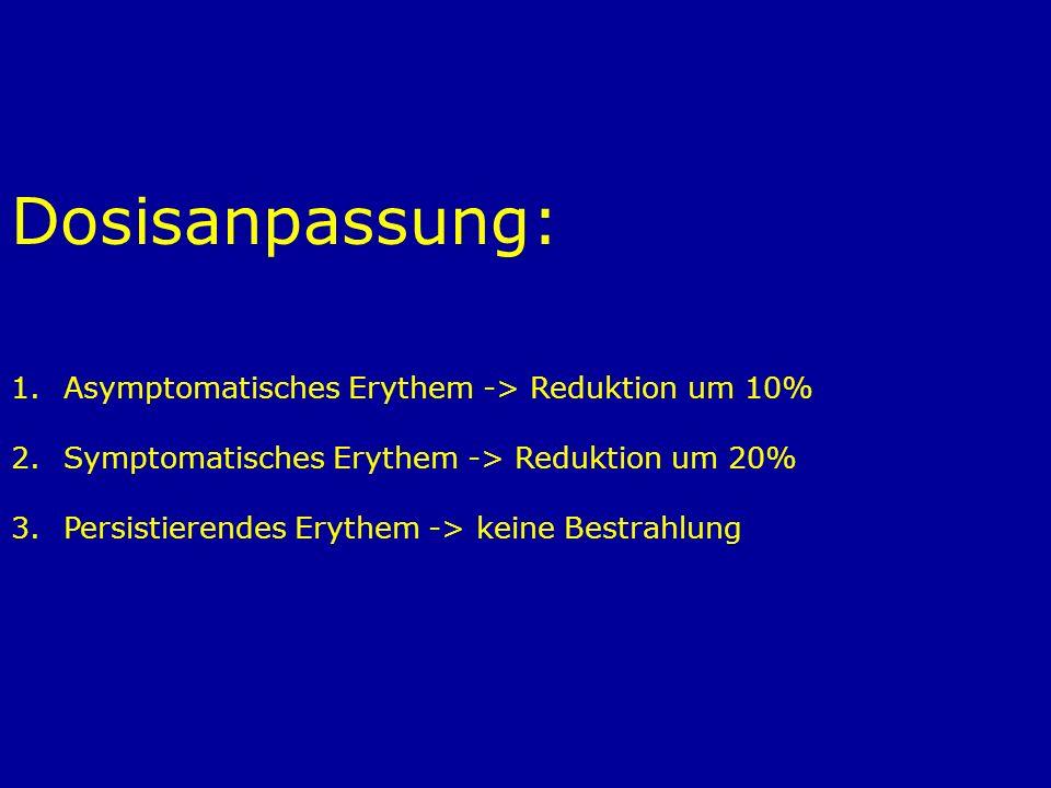 Dosisanpassung: Asymptomatisches Erythem -> Reduktion um 10%