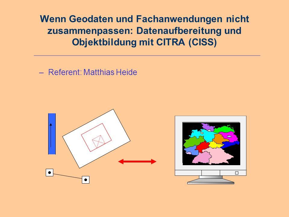 Wenn Geodaten und Fachanwendungen nicht zusammenpassen: Datenaufbereitung und Objektbildung mit CITRA (CISS)