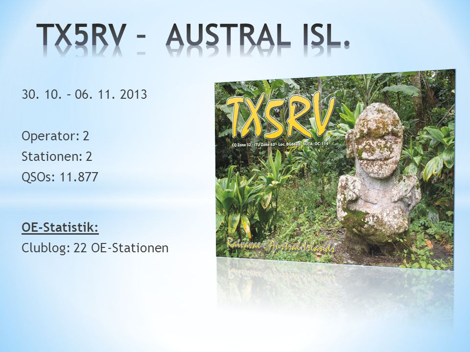 TX5RV – AUSTRAL ISL. 30. 10. – 06. 11. 2013 Operator: 2 Stationen: 2