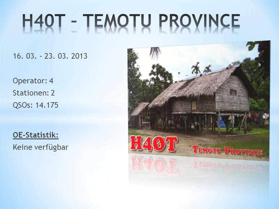 H40T – TEMOTU PROVINCE 16. 03. – 23. 03. 2013 Operator: 4 Stationen: 2