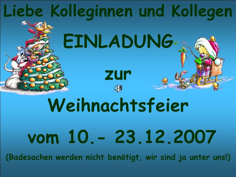 EINLADUNG zur Weihnachtsfeier vom 10.- 23.12.2007