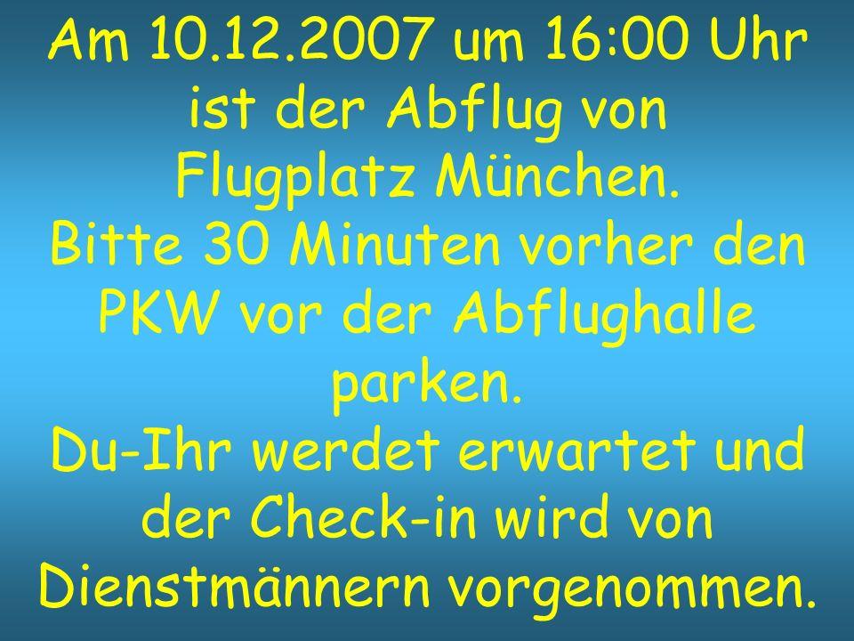 Am 10.12.2007 um 16:00 Uhr ist der Abflug von Flugplatz München.