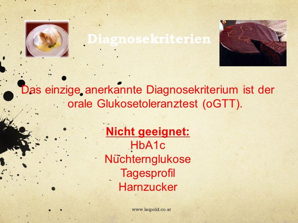 Diagnosekriterien Das einzige anerkannte Diagnosekriterium ist der orale Glukosetoleranztest (oGTT).