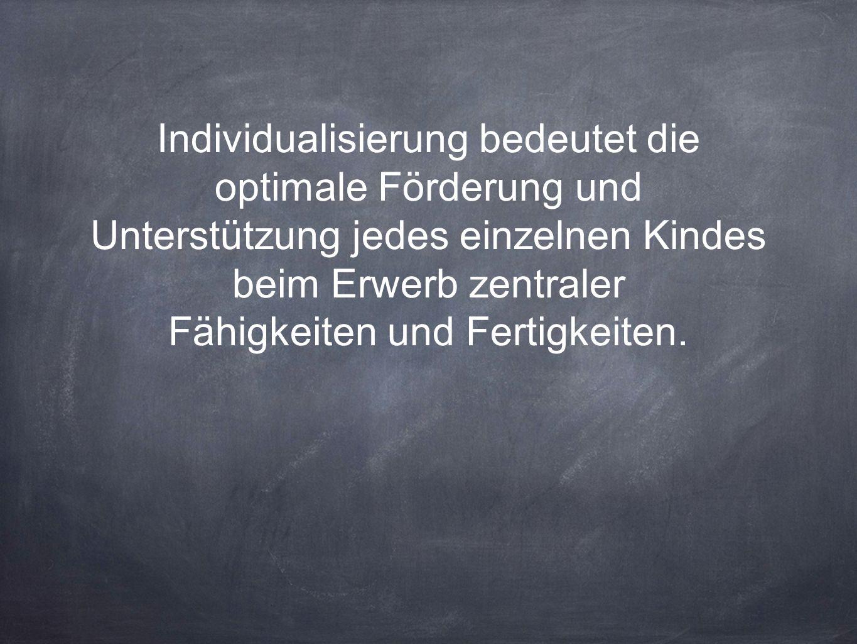 Individualisierung bedeutet die optimale Förderung und Unterstützung jedes einzelnen Kindes beim Erwerb zentraler Fähigkeiten und Fertigkeiten.