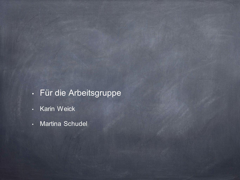Für die Arbeitsgruppe Karin Weick Martina Schudel