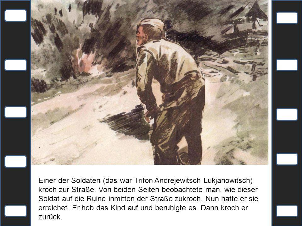 Einer der Soldaten (das war Trifon Andrejewitsch Lukjanowitsch) kroch zur Straße.