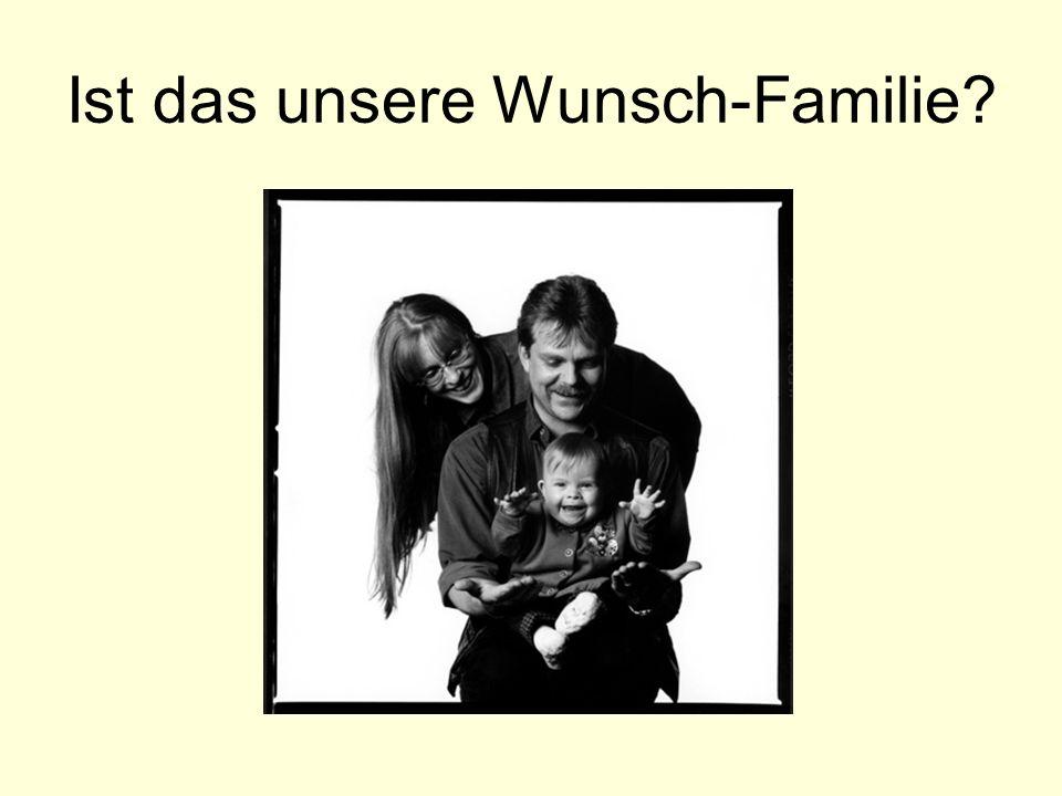 Ist das unsere Wunsch-Familie