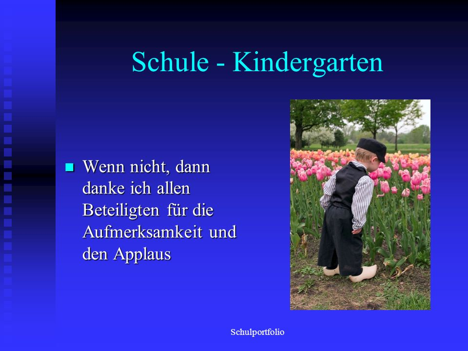 Schule - Kindergarten Wenn nicht, dann danke ich allen Beteiligten für die Aufmerksamkeit und den Applaus.