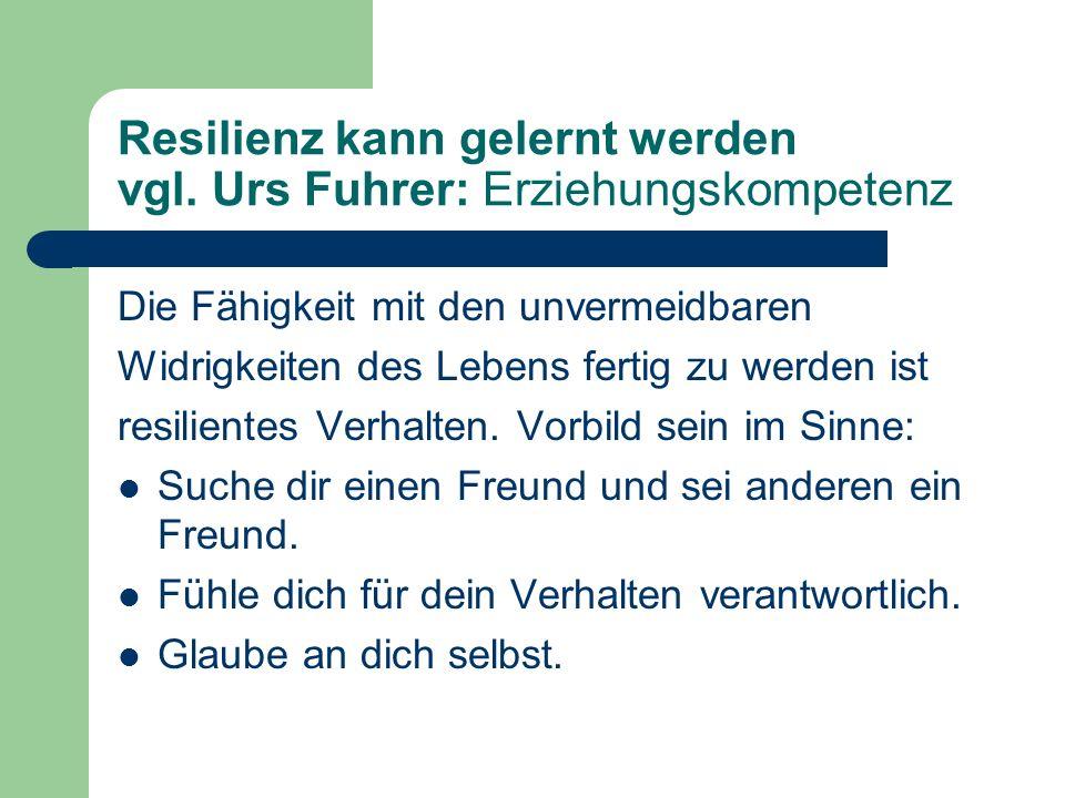 Resilienz kann gelernt werden vgl. Urs Fuhrer: Erziehungskompetenz
