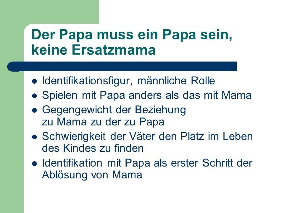 Der Papa muss ein Papa sein, keine Ersatzmama