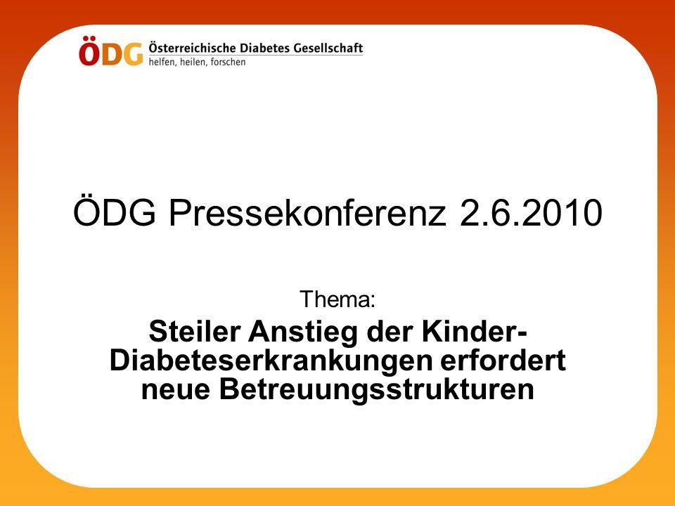 ÖDG Pressekonferenz 2.6.2010 Thema: Steiler Anstieg der Kinder-Diabeteserkrankungen erfordert neue Betreuungsstrukturen.