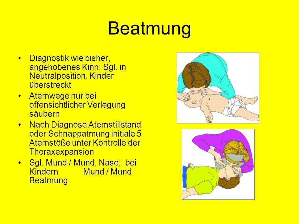 Beatmung Diagnostik wie bisher, angehobenes Kinn; Sgl. in Neutralposition, Kinder überstreckt. Atemwege nur bei offensichtlicher Verlegung säubern.