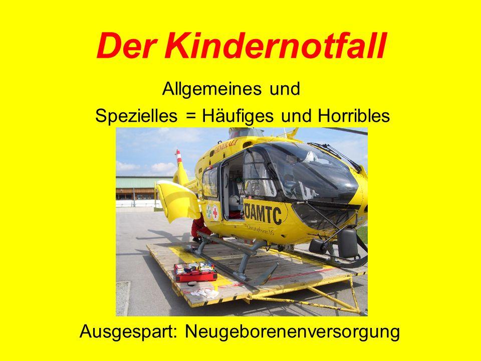 Der Kindernotfall Allgemeines und Spezielles = Häufiges und Horribles