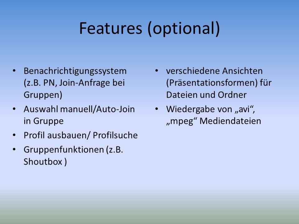Features (optional) Benachrichtigungssystem (z.B. PN, Join-Anfrage bei Gruppen) Auswahl manuell/Auto-Join in Gruppe.