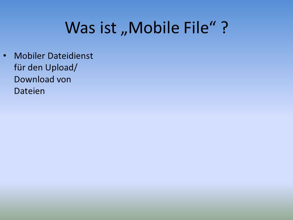 "Was ist ""Mobile File Mobiler Dateidienst für den Upload/ Download von Dateien"