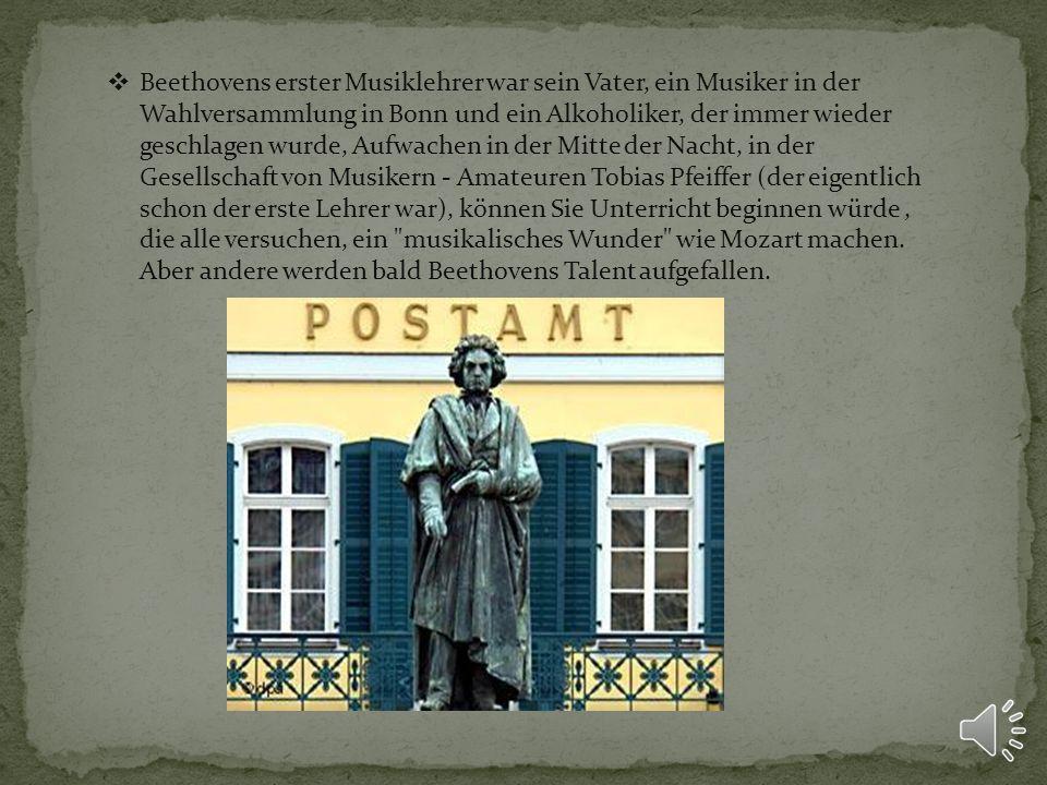 Beethovens erster Musiklehrer war sein Vater, ein Musiker in der Wahlversammlung in Bonn und ein Alkoholiker, der immer wieder geschlagen wurde, Aufwachen in der Mitte der Nacht, in der Gesellschaft von Musikern - Amateuren Tobias Pfeiffer (der eigentlich schon der erste Lehrer war), können Sie Unterricht beginnen würde , die alle versuchen, ein musikalisches Wunder wie Mozart machen.