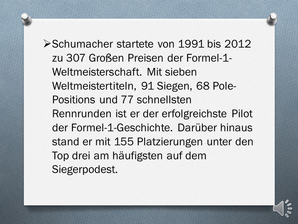 Schumacher startete von 1991 bis 2012 zu 307 Großen Preisen der Formel-1-Weltmeisterschaft.