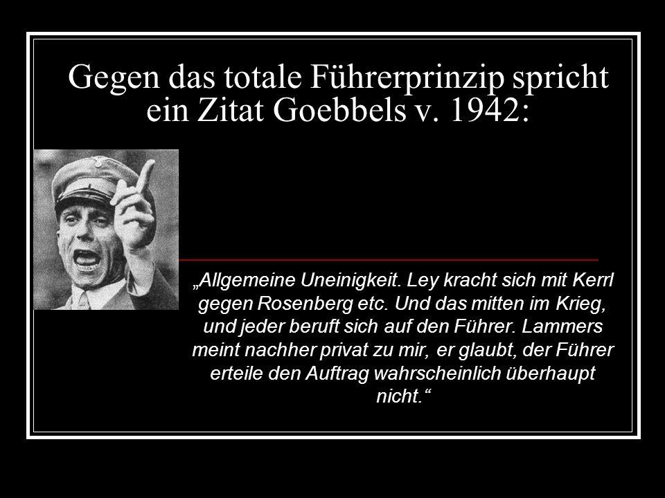 Gegen das totale Führerprinzip spricht ein Zitat Goebbels v. 1942: