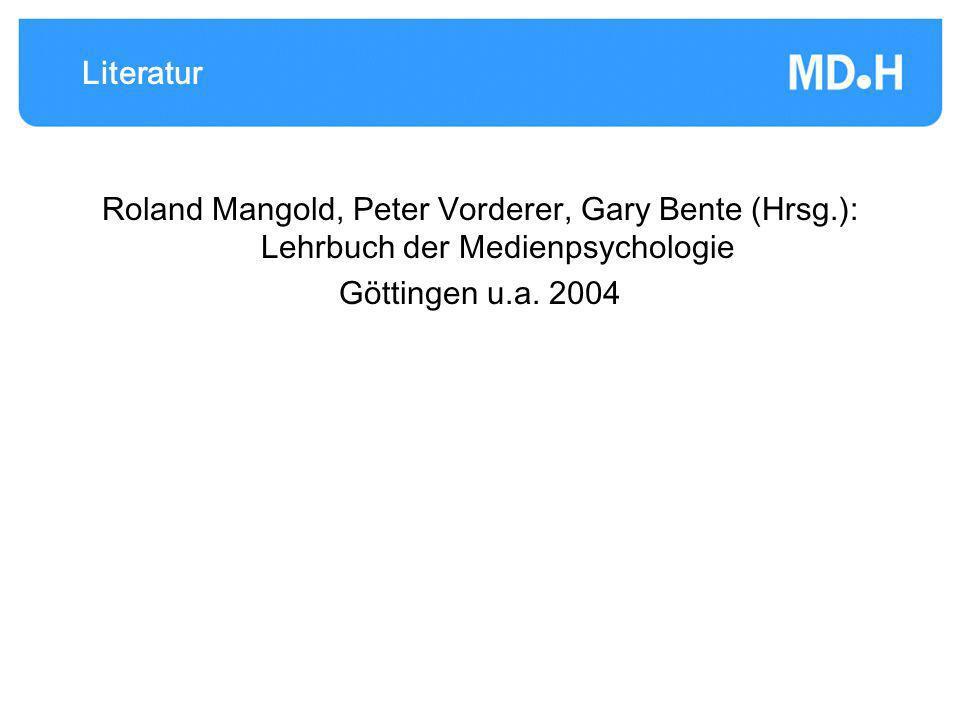 Literatur Roland Mangold, Peter Vorderer, Gary Bente (Hrsg.): Lehrbuch der Medienpsychologie.