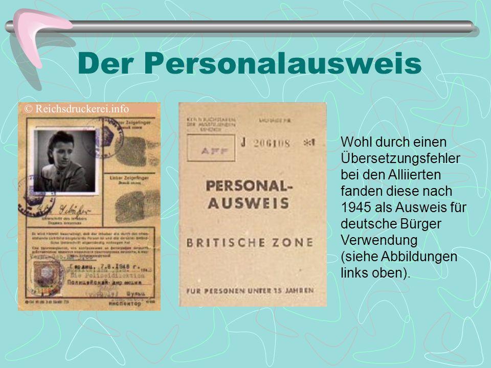 Der Personalausweis Wohl durch einen Übersetzungsfehler bei den Alliierten fanden diese nach 1945 als Ausweis für deutsche Bürger Verwendung.
