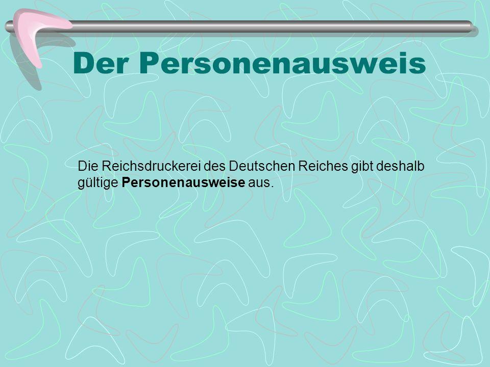 Der Personenausweis Die Reichsdruckerei des Deutschen Reiches gibt deshalb gültige Personenausweise aus.