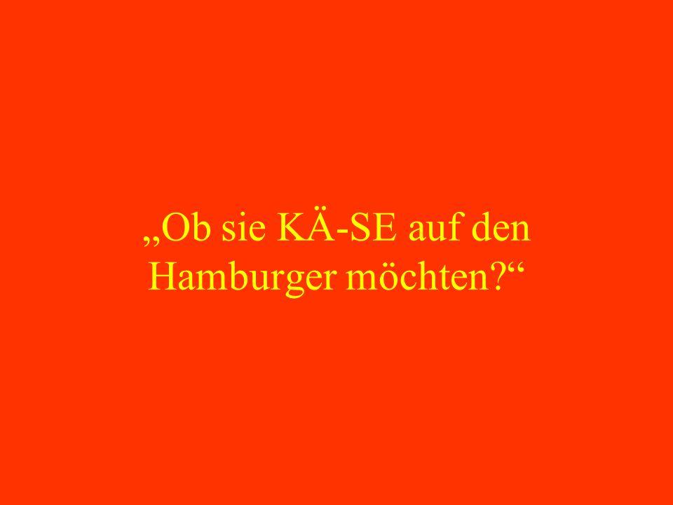 """""""Ob sie KÄ-SE auf den Hamburger möchten"""