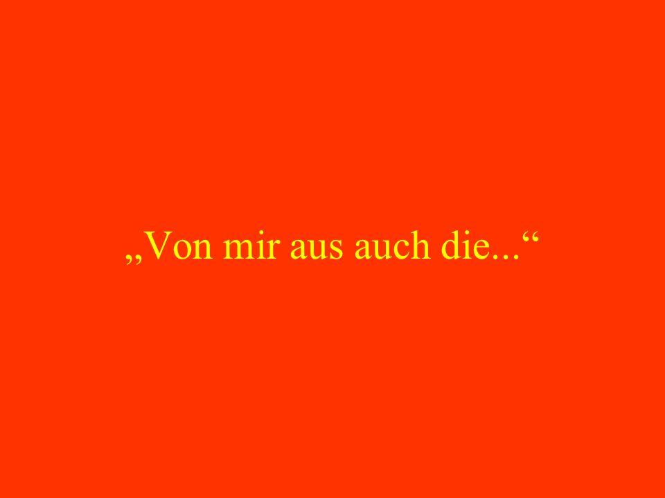 """""""Von mir aus auch die..."""