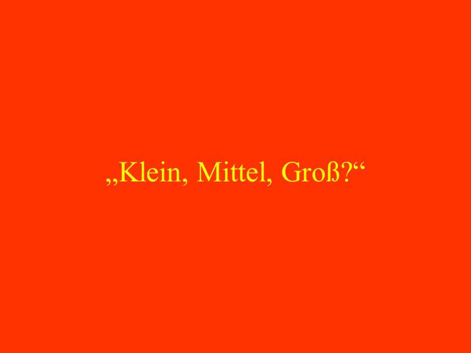 """""""Klein, Mittel, Groß"""