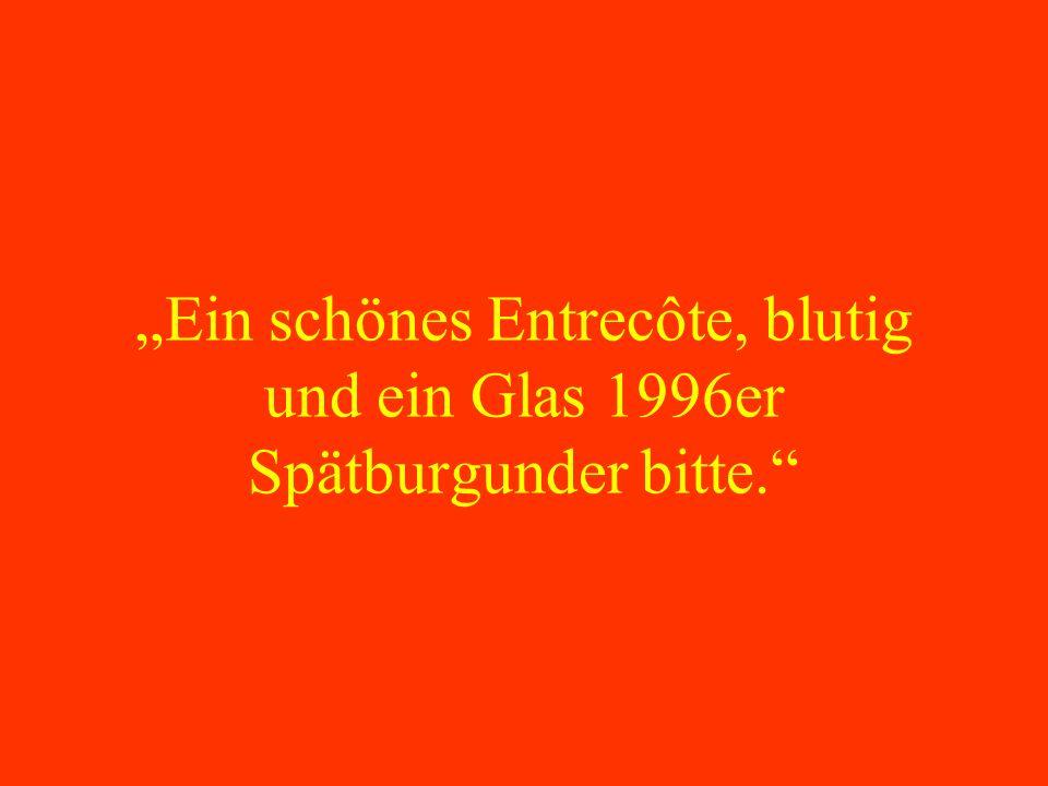 """""""Ein schönes Entrecôte, blutig und ein Glas 1996er Spätburgunder bitte"""