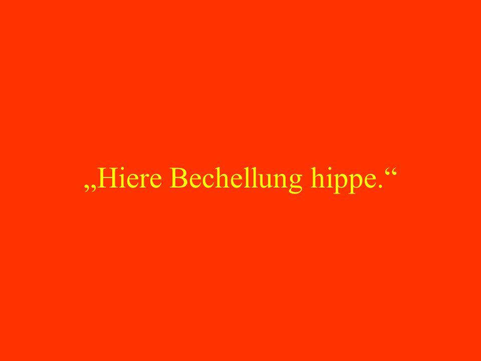 """""""Hiere Bechellung hippe."""
